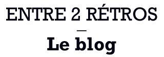 Entre 2 Rétros – Le blog